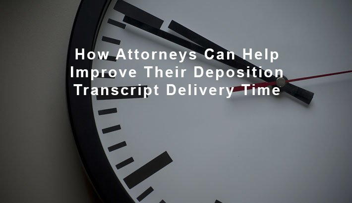 How-Attorneys-Can-Help-Improve-Their-Deposition-Transcript-Delivery-Time.jpg